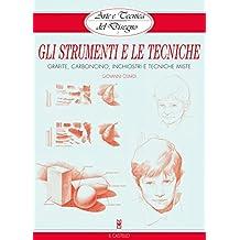 Arte e Tecnica del Disegno - 1 - Gli strumenti e le tecniche: Grafite, carboncino, inchiostri e tecniche miste (Italian Edition)