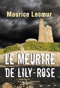 Le meurtre de Lily Rose par Maurice Lecoeur