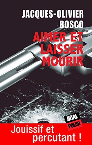 Aimer et laisser mourir: Sélection Prix Ancres Noires 2013 (Polar) par Jacques-Olivier Bosco