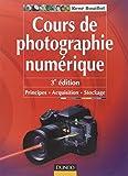 Cours de photographie numérique - 3ème édition - Principes, acquisition et stockage