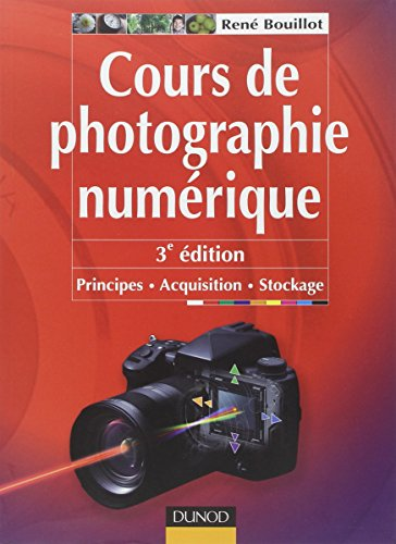 Cours de photographie numérique - 3ème édition - Principes, acquisition et stockage par René Bouillot
