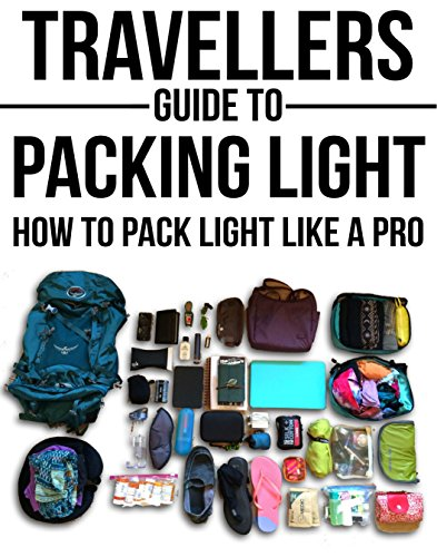 Travellers Guide To Packing Light: How To Pack Light Like A Pro (Backpacking, Packing Light, Packing for travel, Packing for a trip, Long term travel, carry on travel) (English Edition) -
