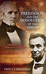 Presidents and the Dissolution of the Union: Leadership Style from Polk to Lincoln by Fred I. Greenstein (2015-05-01)