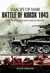 Battle of Kursk 1943 (Images of War) by Hans Seidler (2011-09-19)
