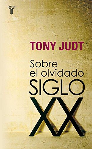 Sobre el olvidado siglo XX por Tony Judt