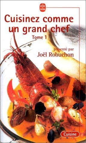Cuisiner comme un grand chef de Joël Robuchon (10 octobre 2001) Poche