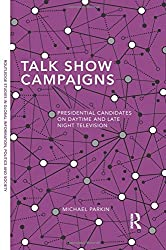 Talk Show Campaigns (Routledge Studies in Global Information, Politics and Society)