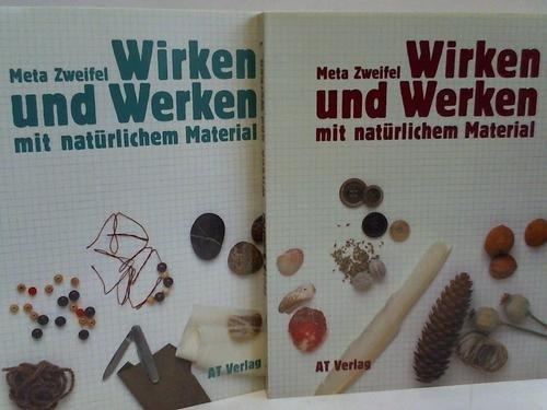 Wirken und Werken mit natürlichem Material. 2 Bände