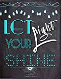 Let Your Light Shine: Weekly Writing Motivational Quotes Gratitude and Inspirational Goal Prompts Journal for adults teens and tweens to Write in with ... Planner with Calendars and Drawing Space