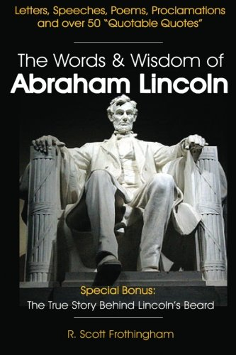 The Words & Wisdom of Abraham Lincoln: Letters and Speeches by President Abe Lincoln