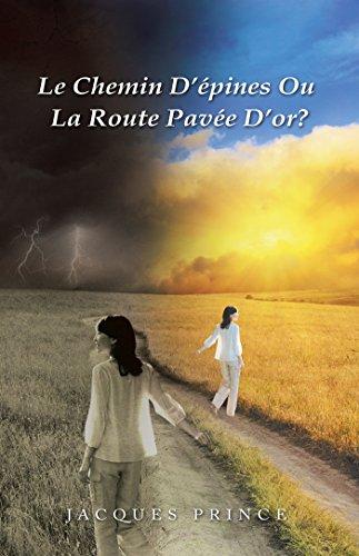 Le Chemin D'Épines Ou La Route Pavée D'Or? par Jacques Prince
