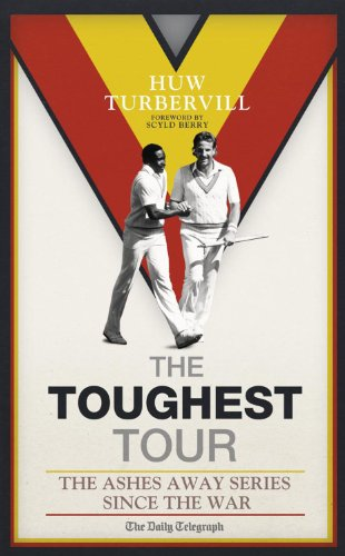 The Toughest Tour: The Ashes Away Series: 1946 to 2007 (English Edition) por Huw Turbervill