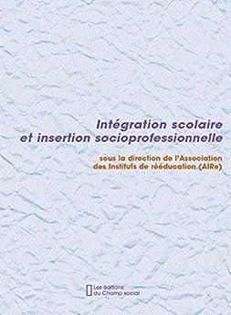 Intégration scolaire et insertion socioprofessionnelle (Education spécialisée AIRe, la recherche en ITEP) par [Aire, Association]