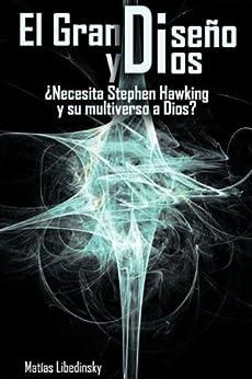 El Gran Diseño y Dios ¿Necesita Stephen Hawking y su multiverso a Dios? (Spanish Edition) de [Libedinsky, Matias]