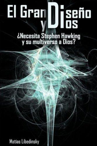 El Gran Diseño y Dios ¿Necesita Stephen Hawking y su multiverso a Dios?