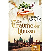 Die Träume der Libussa: Historischer Roman