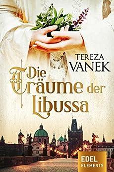 Die Träume der Libussa: Historischer Roman von [Vanek, Tereza]