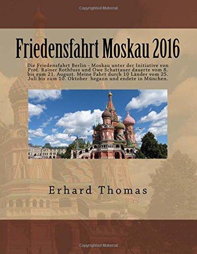 Friedensfahrt Moskau 2016: Die Friedensfahrt Berlin - Moskau unter der Initiative von Prof. Rainer Rothfuss und Owe Schattauer dauerte vom 8. bis zum in München. (Rentners Rummelplatz Reisen)