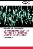 La Transformada Wavelet Aplicada a los Sistemas Eléctricos de Potencia
