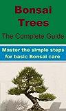 Bonsai Trees - Master The Simple Steps For Basic Bonsai Care (English Edition)