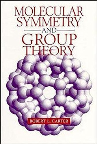Molecular Symmetry and Group Theory by Robert L. Carter (1997-12-03)