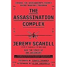 The Assassination Complex: Inside the Government's Secret Drone Warfare Program (English Edition)