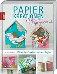 Papierkreationen einfach inspirierend: 50 kreative Projekte rund ums Papier