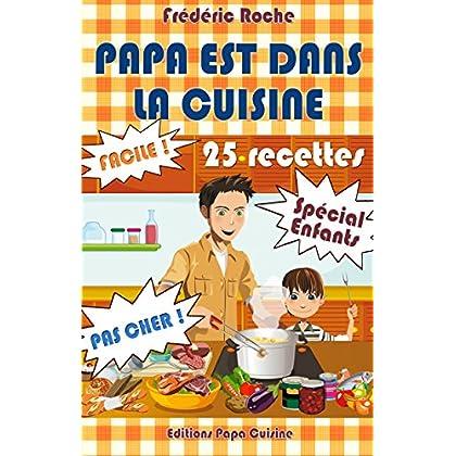 PAPA EST DANS LA CUISINE: 25 recettes - Spécial Enfants