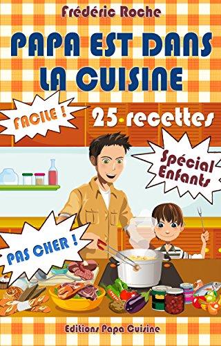 PAPA EST DANS LA CUISINE: 25 recettes - Spécial Enfants par Frédéric Roche