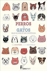 Perros y gatos bajo la lupa de los científicos par Antonio Fischetti