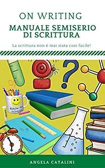 On Writing - Manuale semiserio di scrittura: di Angela Catalini di [Catalini, Angela]