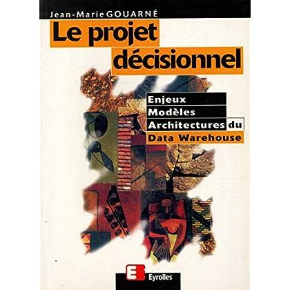 Le projet décisionnel Enjeux Modèles Architecture du Data Warehouse/ Gouarné, J M / Réf28767