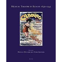 Musical Theatre in Europe 1830-1945 (Speculum Musicae, Band 30)