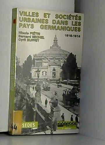 Villes et sociétés urbaines dans les pays germaniques, 1815-1914 par Nicole Piétri