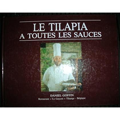 LE TILAPIA A TOUTES LES SAUCES Daniel GOFFIN