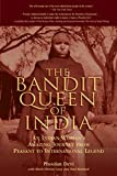 The Bandit Queen of India: An Indian Woman's Amazing Journey from Peasant to International Legend by Phoolan Devi (2006-08-01)