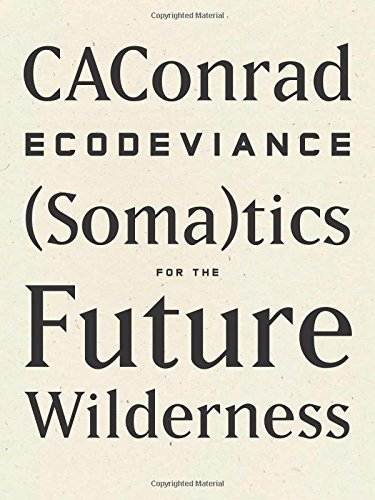 ECODEVIANCE: (Soma)tics for the Future Wilderness by CAConrad (2014-09-09)