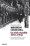 La crisis mundial 1911-1918: Su historia definitiva de la Primera Guerra Mundial (ENSAYO-HISTORIA)