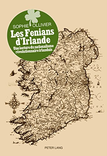 Les Fenians dIrlande: Une lecture du nationalisme révolutionnaire irlandais par Sophie Ollivier