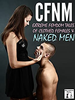 CFNM: Extreme Femdom Tales of Clothed Females and Naked Men (English Edition) par [Gilmour, Tiffany, Fowler, Jodi, Stine, Drew, Sands, D.X.]