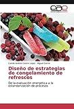Diseño de estrategias de congelamiento de refrescos: De la evaluación energética a la estandarización de procesos