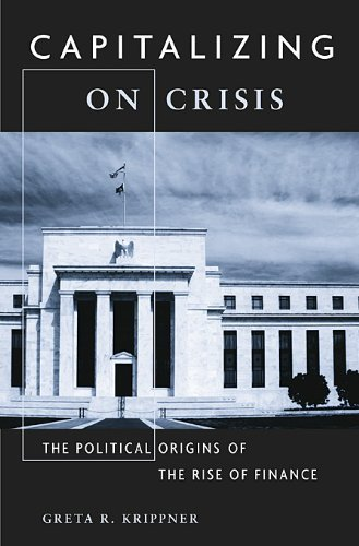 Capitalizing on Crisis: The Political Origins of the Rise of Finance by Greta R. Krippner (2012-09-10)