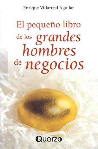 El pequeno libro de los grandes hombres de negocio/Small Book for Business Men por Enrique Villarreal Aguilar