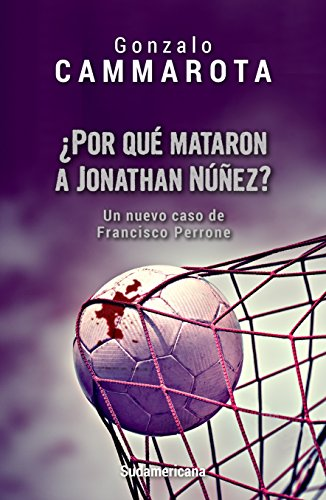 ¿Por qué mataron a Jonathan Núñez?: Un nuevo caso de Francisco Perrone (Spanish Edition)
