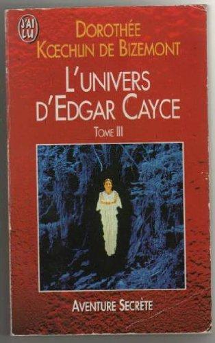 L'UNIVERS D'EDGAR CAYCE TOME 3. : Les esprits de la nature, la réincarnation comme clef de l'Histoire, les marches de l'Est... par Dorothée Koechlin de Bizemont