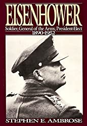 Eisenhower: Soldier, General of the Army, President-Elect, 1890-1952 by Stephen E. Ambrose (1983-09-26)