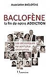 Telecharger Livres Baclofene la fin de notre addiction Les alcooliques ne sont plus anonymes (PDF,EPUB,MOBI) gratuits en Francaise