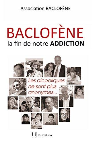 Baclofène, la fin de notre addiction : Les alcooliques ne sont plus anonymes. par Baclofène