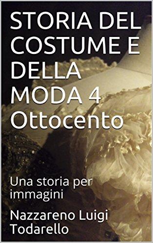 STORIA DEL COSTUME E DELLA MODA 4 Ottocento: Una storia per immagini (Italian Edition