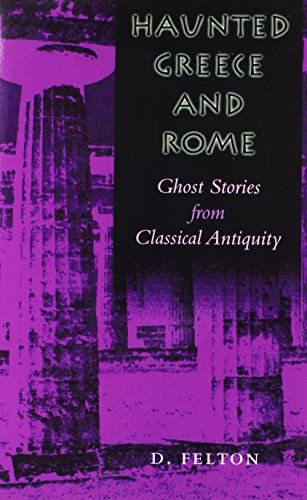 Haunted Greece and Rome: Ghost Stories from Classical Antiquity por D. Felton